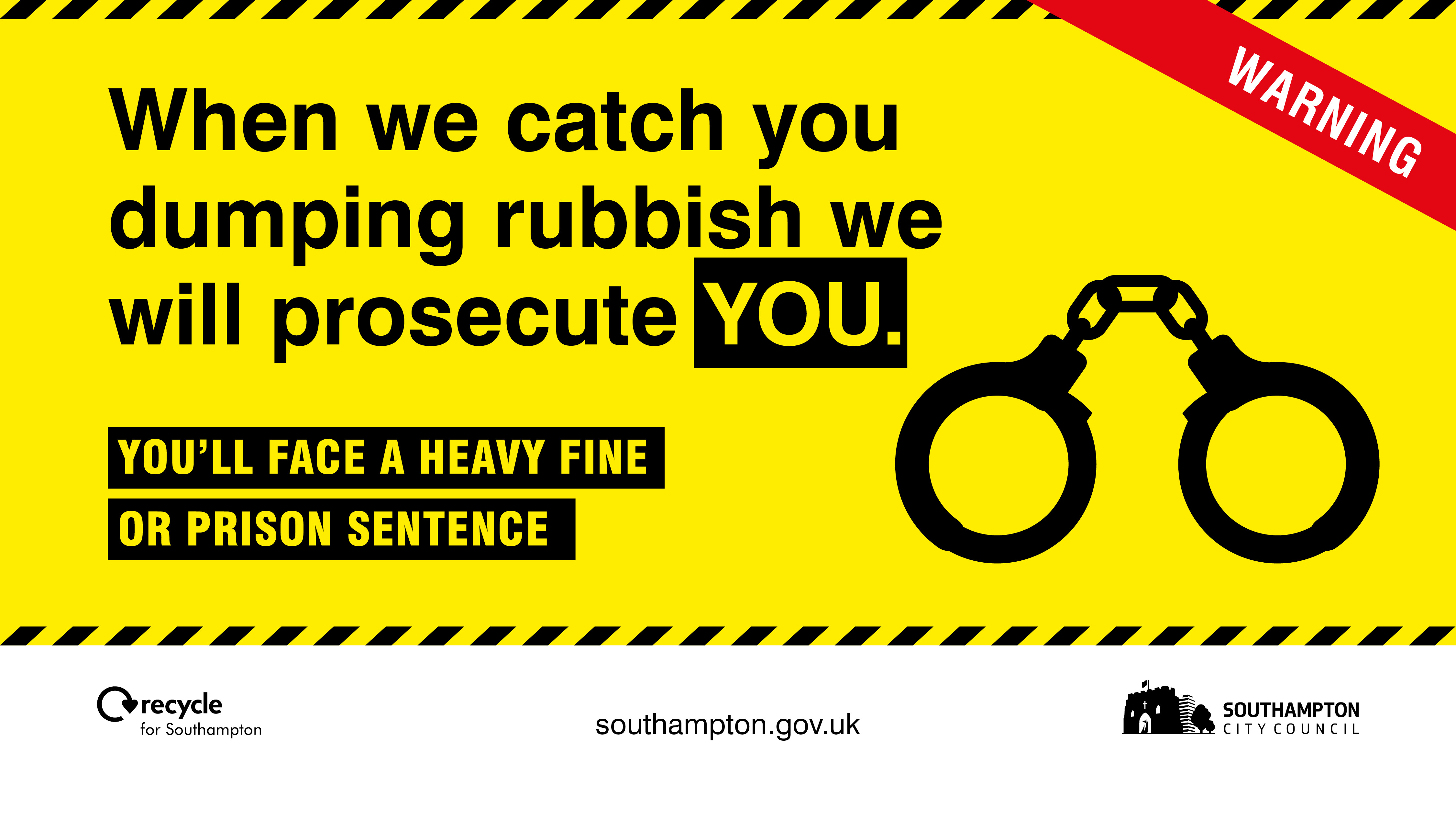 When we catch you dumping rubbish, we will prosecute you. You'll face a heavy fine or prison sentence